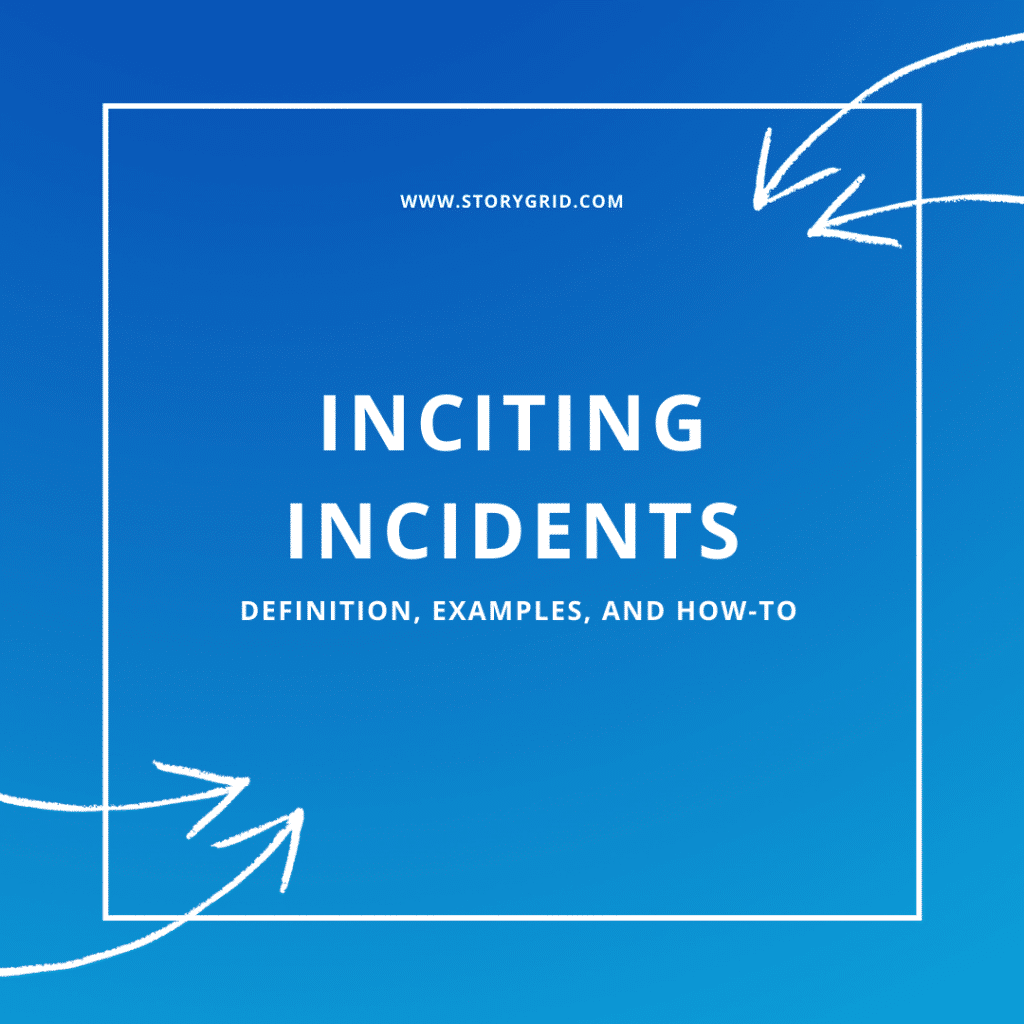 Inciting Incident: Definition, Examples, and How-to