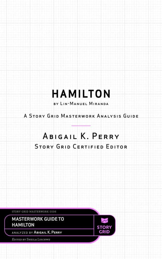 Hamilton by Lin-Manuel Miranda: A Story Grid Masterwork Analysis Guide